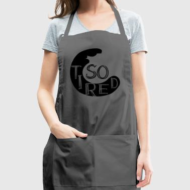 GIFT - SO TIRED BLACK - Adjustable Apron