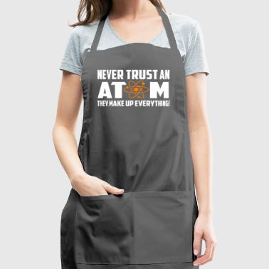 Funny Never Trust Atom Gift T-shirt - Adjustable Apron