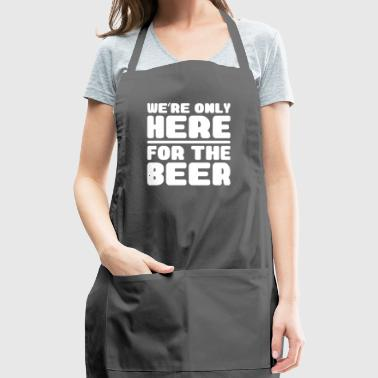 We're Only Here For The Beer - Bachelor Party Gift - Adjustable Apron