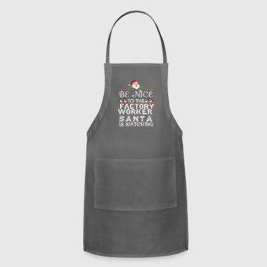 Be Nice To Factory Worker Santa Is Watching - Adjustable Apron