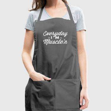 Everyday I'm Muscle'n - Adjustable Apron