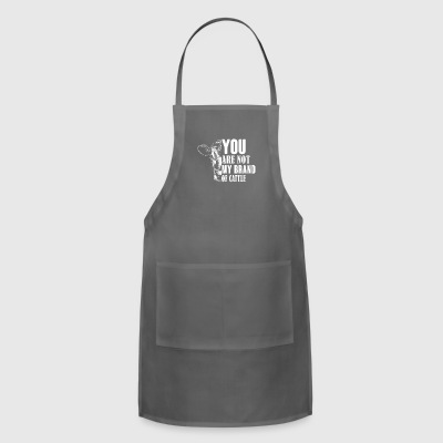 You are not my brand of cattle - Adjustable Apron