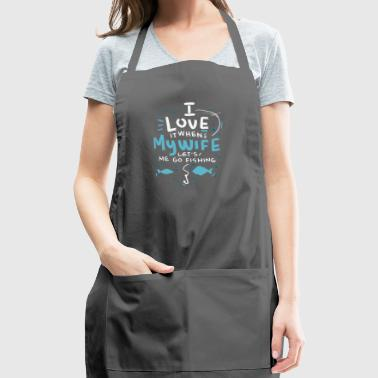 I love it when my wife lets me go fishing gift - Adjustable Apron