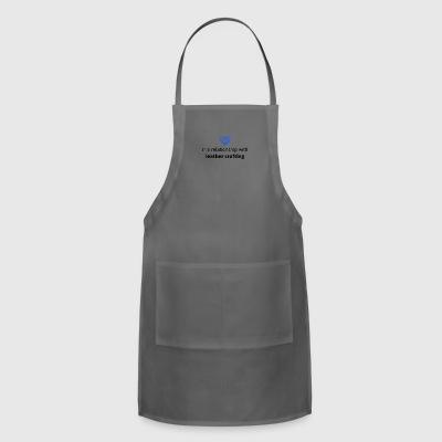 gift single taken relationship with leather crafti - Adjustable Apron