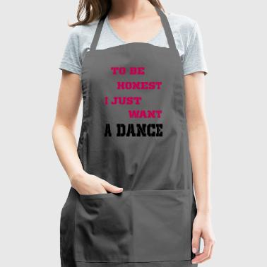to be honest i just want a dance - Adjustable Apron