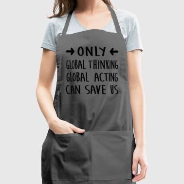 global thinking / global acting / save us - Adjustable Apron
