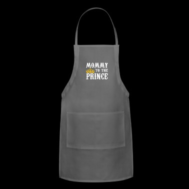 Mommy To The Prince - Mother Of Prince - Adjustable Apron