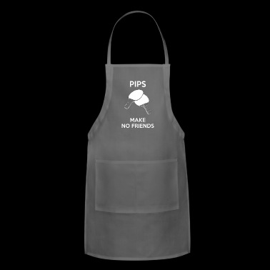 table tennis pips make no friends - Adjustable Apron