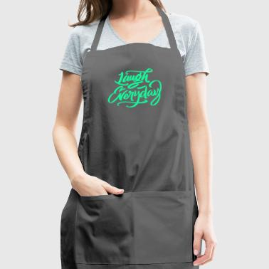 Laugh everday - Adjustable Apron