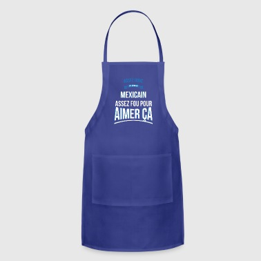 Mexican gifted crazy gift man - Adjustable Apron