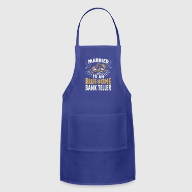 Bank Teller Funny Married To An Awesome Bank Teller - Adjustable Apron