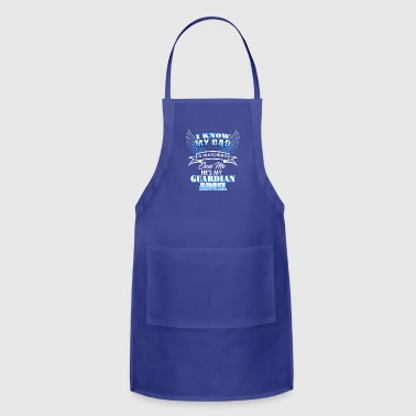 I know my Dad is watching over me He's my Guardian - Adjustable Apron