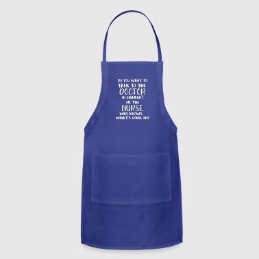 Nurse Ask the Doctor in Charge or the Nurse Who Knows - Adjustable Apron