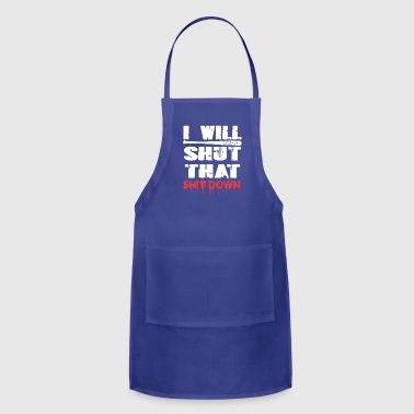 I Will Shut That Shit Down - Adjustable Apron