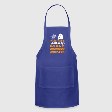Beirut YOU CAN T SCARE ME I M AN EARLY CHILDHOOD EDUCATOR - Adjustable Apron