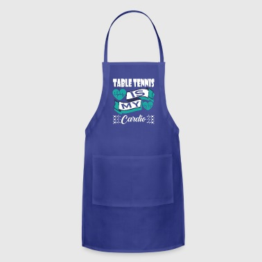 Table Tennis Is My Cardio - Adjustable Apron