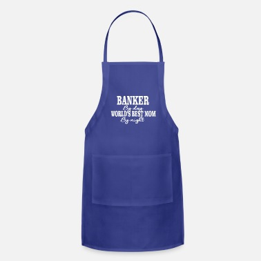Banker By Day Banker By Day Worlds Best Mom By Night - Apron