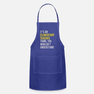 Elementary Elementary Teacher - It's an Elementary Teacher - Apron
