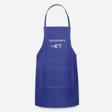Boyfriend Girlfriend Boyfriend My Boyfriend is psycHOTic Funny Girlfriend Gift - Adjustable Apron