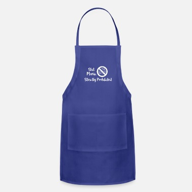 Clever Naughty Shit Music Strictly Prohibited - Adjustable Apron