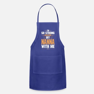 Nanna Im So Strong Because My Nanna With Me - Adjustable Apron
