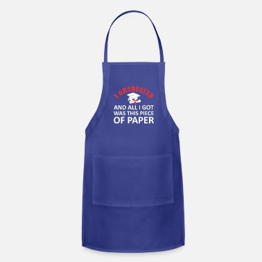 Piece Of Paper I Graduated All I Got Was This Piece Paper Gradua - Adjustable Apron