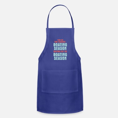 Season there are two seasons boating season waiting for - Apron