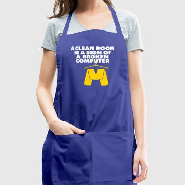 I Clean My Room Because My Computer Is Broken - Adjustable Apron