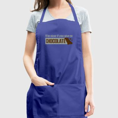 If You Give Me Chocolate,I'll Be Nicer To You! - Adjustable Apron