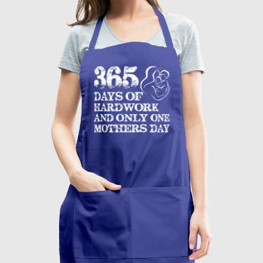 365 Days Of Hardwork And Only One Mothers Day - Adjustable Apron