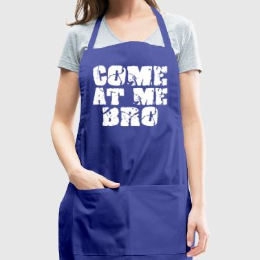 Come At Me Bro Funny T-Shirt - Adjustable Apron
