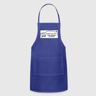 Dude I Almost Had You - Adjustable Apron