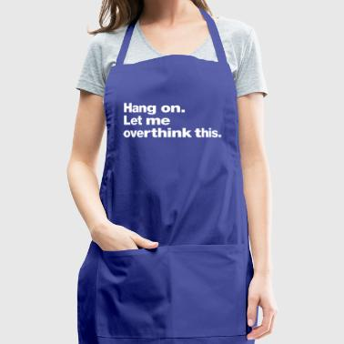 Hang on. Let me overthink this. - Adjustable Apron
