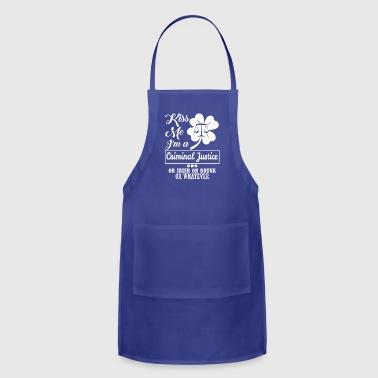 Kiss Me Im Criminal Justice Irish Drunk Whatever - Adjustable Apron