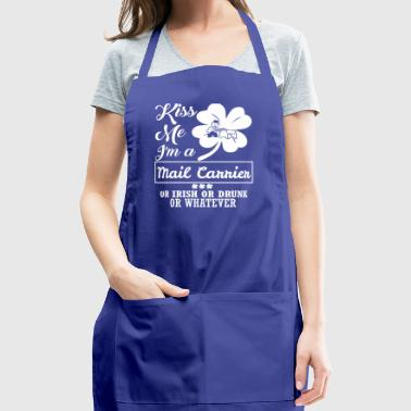 Kiss Me Im Mail Carrier Irish Drunk Whatever - Adjustable Apron