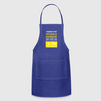 I HEARD THA OXYGEN & MAGNSIUM WERE GOING OUT - Adjustable Apron