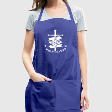 In Memory Of When I Cared - Funny Sarcasm Shirt - Adjustable Apron