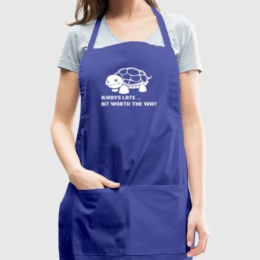 always late but worth the wait shirt - Adjustable Apron