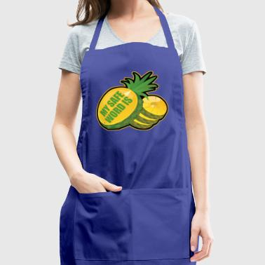 my safe word is pineapple - Adjustable Apron