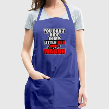 you cant ride in my wagon - Adjustable Apron