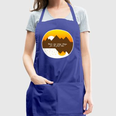 Never stop doing things for the first time - Adjustable Apron