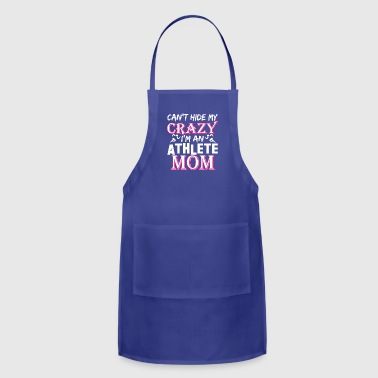 Cant Hide My Crazy Im A Athlete Mom - Adjustable Apron