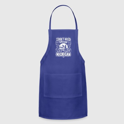 I Don't Need Therapy,I Just Need To Go To Michigan - Adjustable Apron