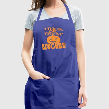 Trick Or Treat Bitches Halloween - Adjustable Apron