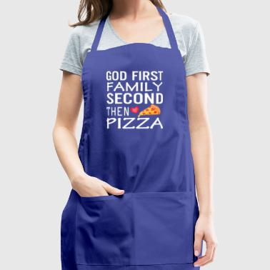 God First Family Second Then Pizza Love - Adjustable Apron
