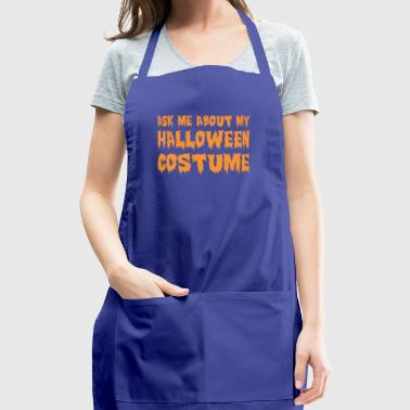 Ask Me About My Halloween Costume - Adjustable Apron
