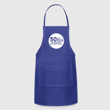 50 Is Not Old. Depressing, But Not Old! - Adjustable Apron