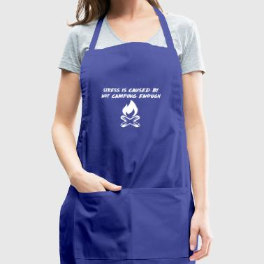 Stress is Caused by Not Camping Enough - Adjustable Apron
