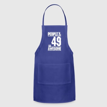 PEOPLE IN AGE 49 ARE AWESOME white - Adjustable Apron