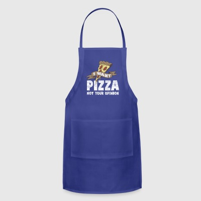 I want pizza not your opinion present - Adjustable Apron